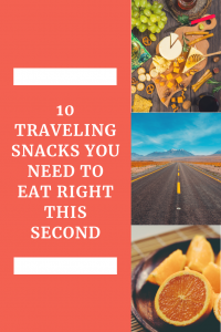 Ten Traveling Snacks That Will Put An End To Hanger